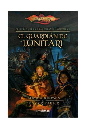 EL GUARDIAN DEL LUNITARI (PRELUDIOS DE LA DRAGONLANCE 01)