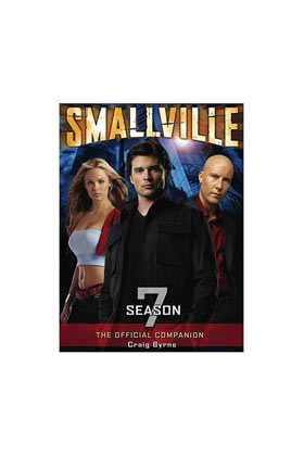 SMALLVILLE THE OFFICIAL COMPANION SEASON 7