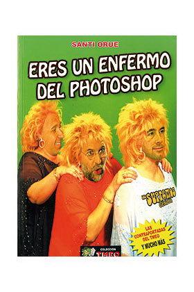 ERES UN ENFERMO DEL PHOTOSHOP