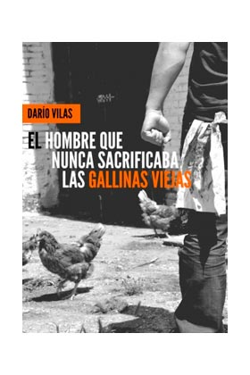 EL HOMBRE QUE NUNCA SACRIFICABA LAS GALLINAS VIEJAS