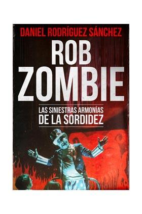 ROB ZOMBIE. LAS SINIESTRAS ARMONIAS DE LA SORDIDEZ