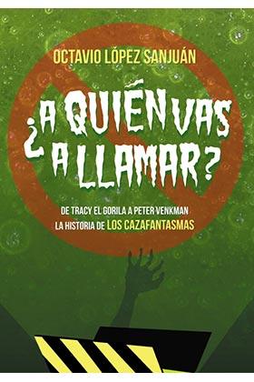 A QUIEN VAS A LLAMAR? LA HISTORIA DE LOS CAZAFANTASMAS