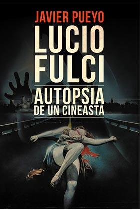 LUCIO FULCI: AUTOPSIA DE UN CINEASTA