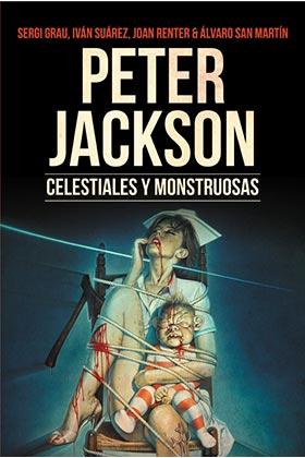 PETER JACKSON. CELESTIALES Y MONSTRUOSAS