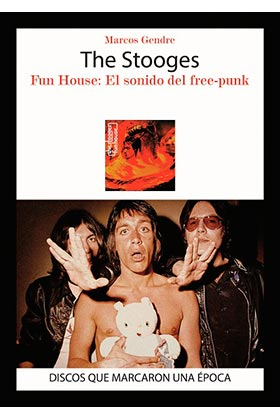 THE STOOGES. FUN HOUSE: EL SONIDO DEL FREE-PUN...