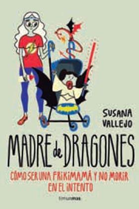 MADRE DE DRAGONES.  COMO SER UN FRIKIMAMA Y NO MORIR EN EL INTENTO
