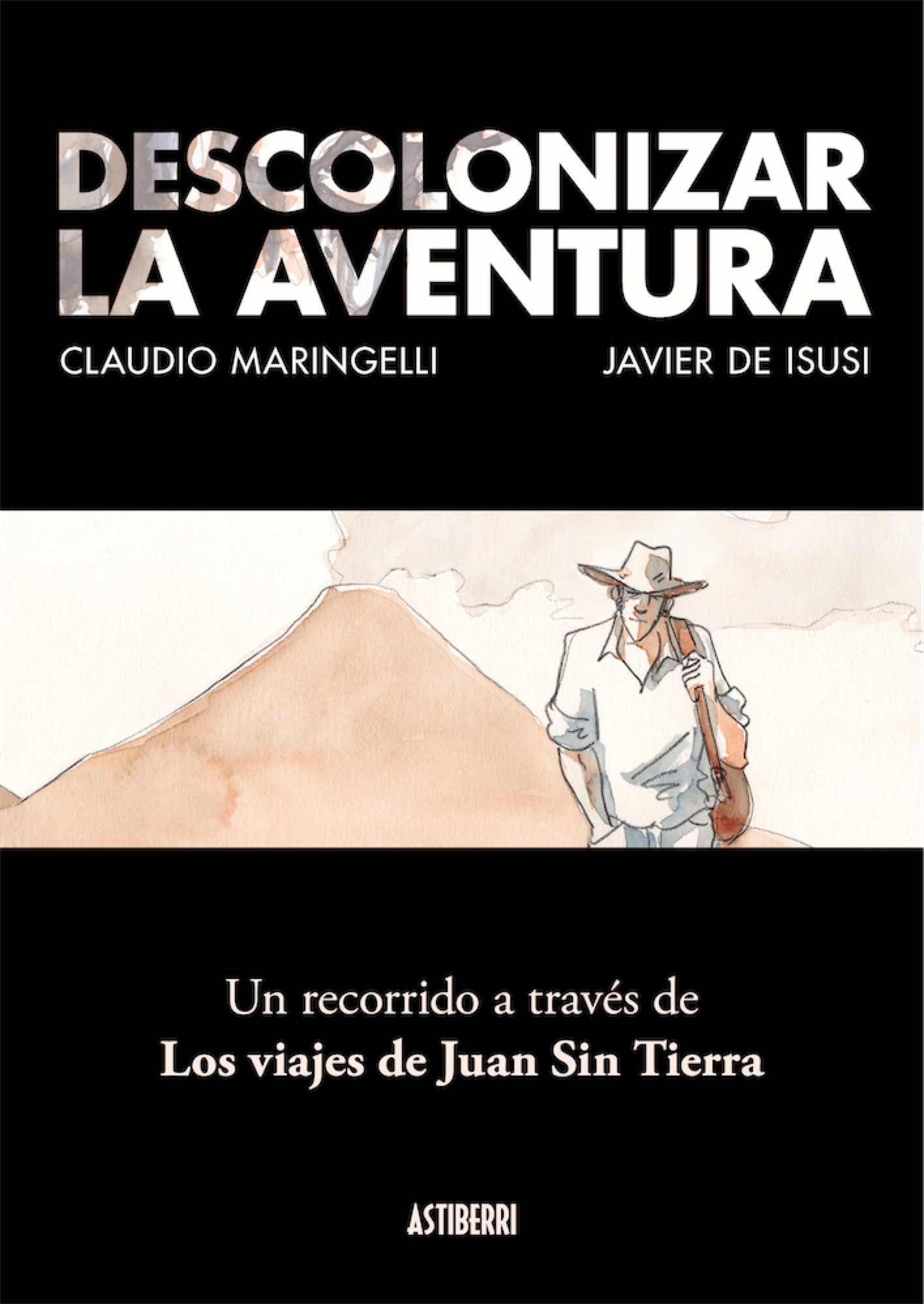 DESCOLONIZAR LA AVENTURA. UN RECORRIDO A TRAVES DE LOS VIAJES DE JUAN SIN TIERRA